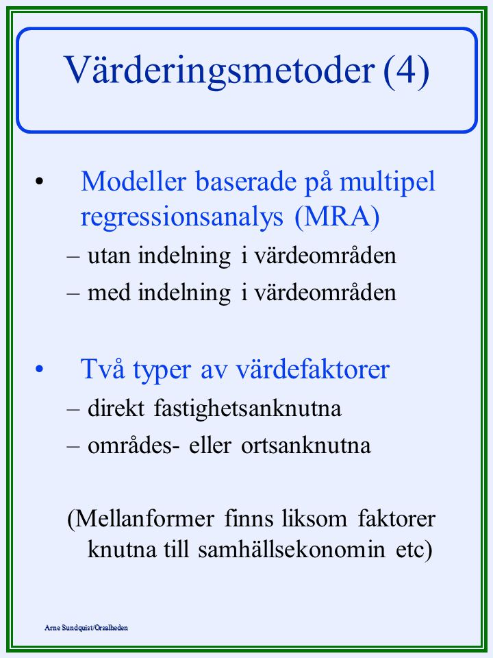 Värderingsmetoder (4) Modeller baserade på multipel regressionsanalys (MRA) utan indelning i värdeområden.