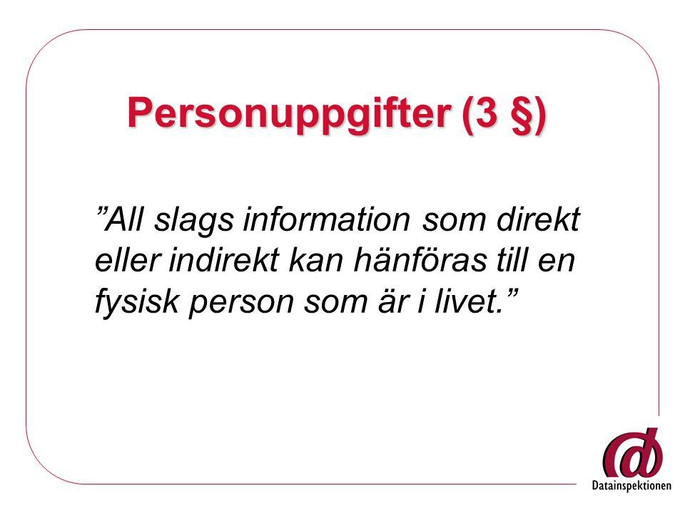 Personuppgifter (3 §) All slags information som direkt eller indirekt kan hänföras till en fysisk person som är i livet.