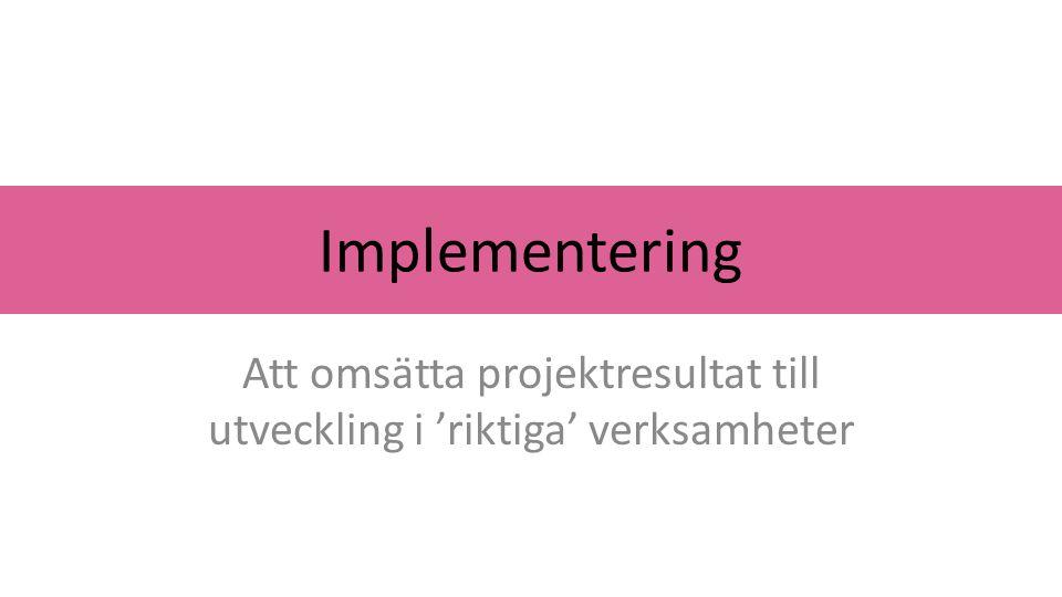 Att omsätta projektresultat till utveckling i 'riktiga' verksamheter
