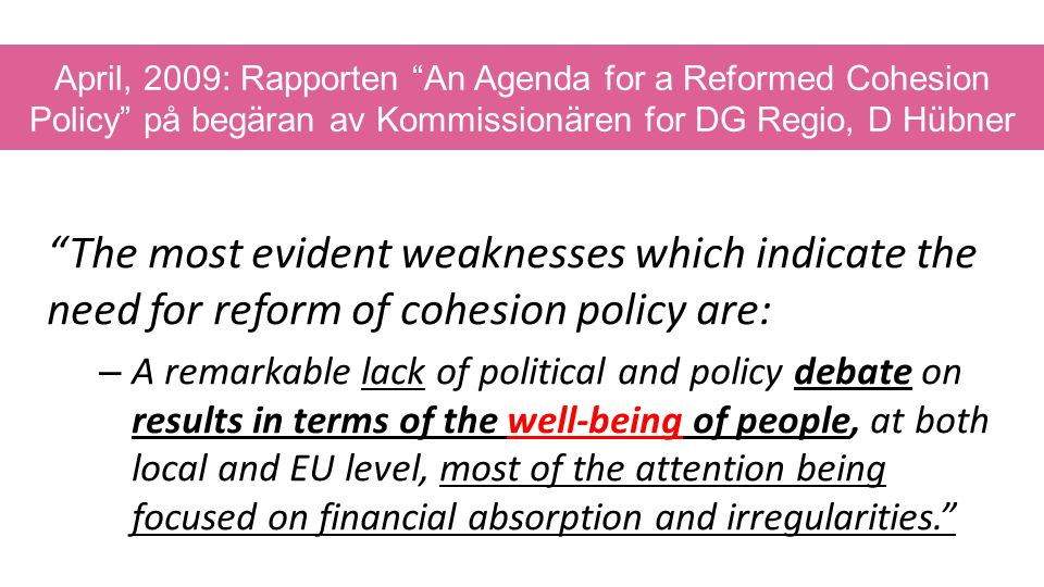 April, 2009: Rapporten An Agenda for a Reformed Cohesion Policy på begäran av Kommissionären for DG Regio, D Hübner