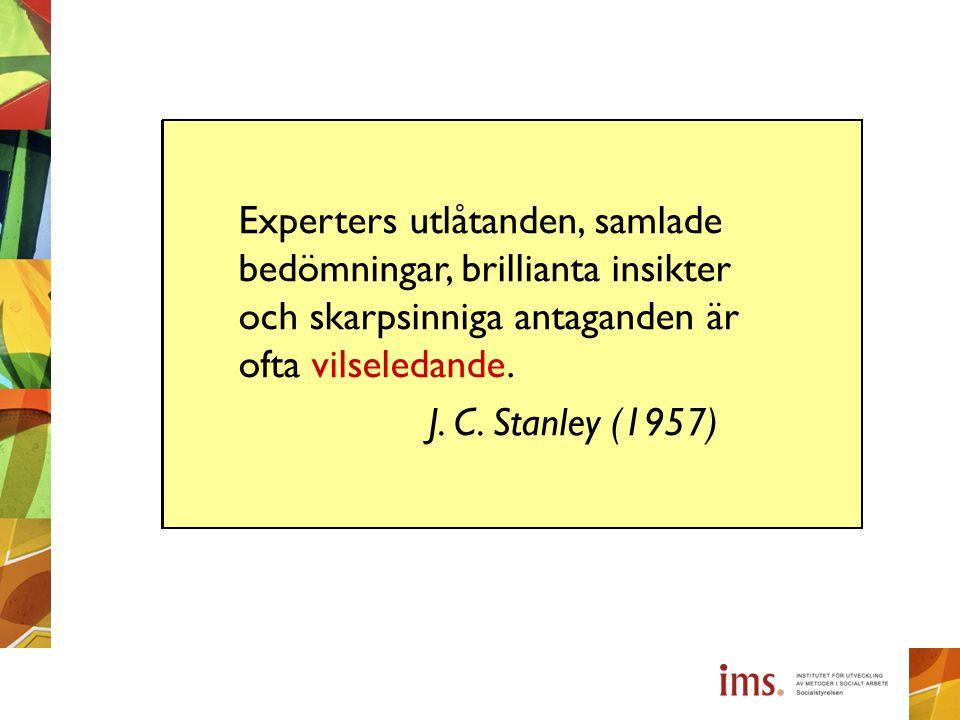Experters utlåtanden, samlade bedömningar, brillianta insikter och skarpsinniga antaganden är ofta vilseledande.