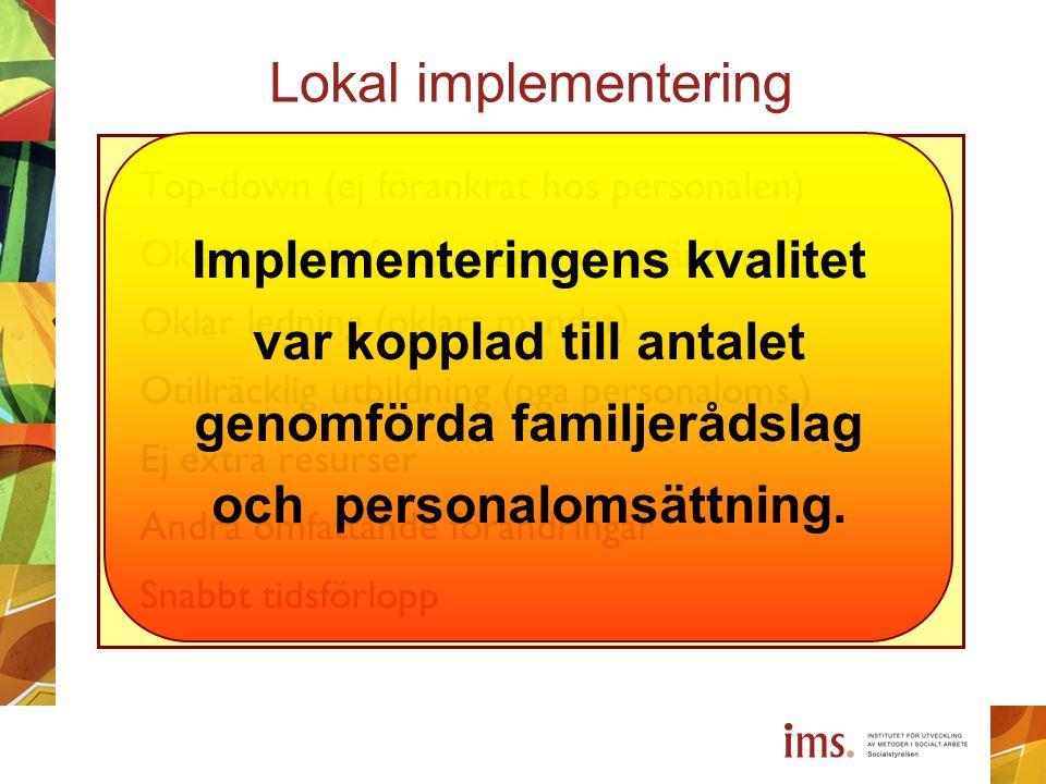 Lokal implementering Top-down (ej förankrat hos personalen) Oklart motiv (ord. arbete ej utvärderat)
