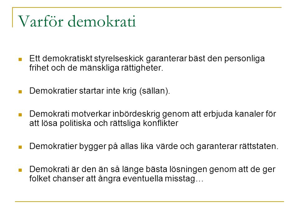 Varför demokrati Ett demokratiskt styrelseskick garanterar bäst den personliga frihet och de mänskliga rättigheter.