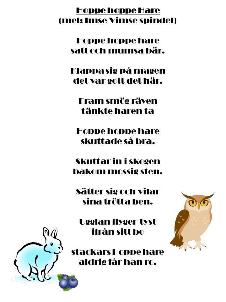(mel: Imse Vimse spindel) Hoppe hoppe hare satt och mumsa bär.