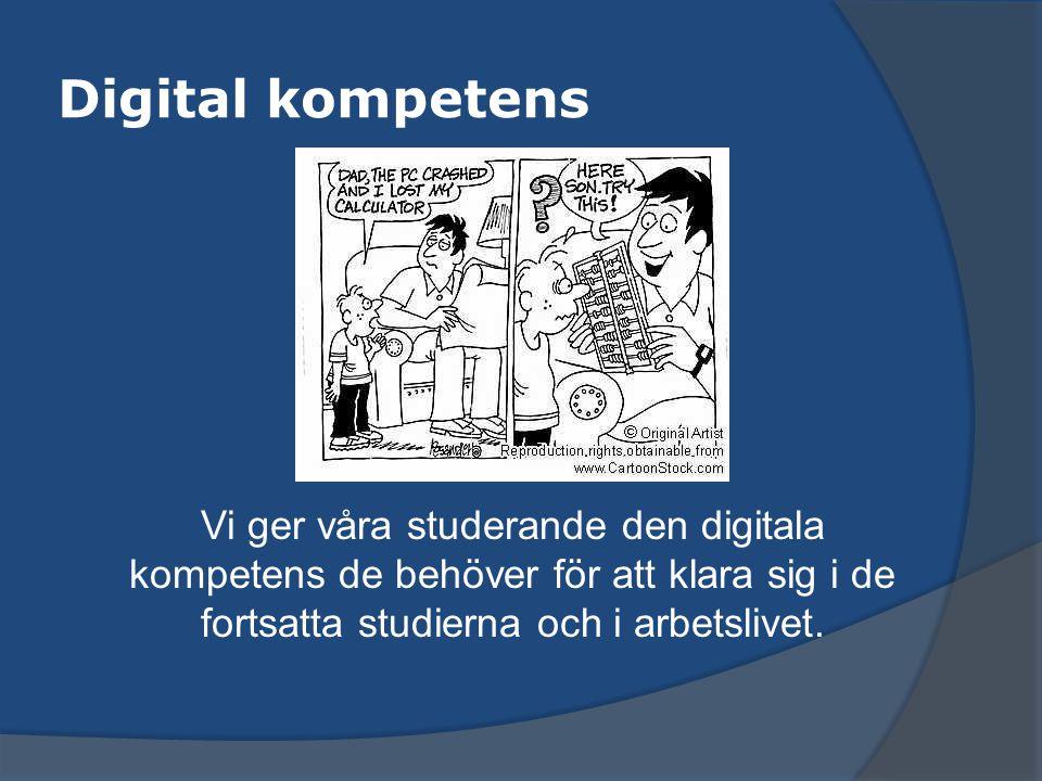 Digital kompetens Vi ger våra studerande den digitala kompetens de behöver för att klara sig i de fortsatta studierna och i arbetslivet.