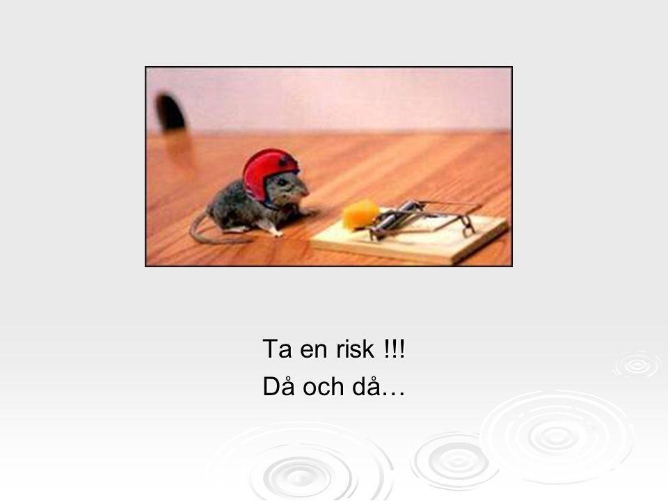 Ta en risk !!! Då och då…