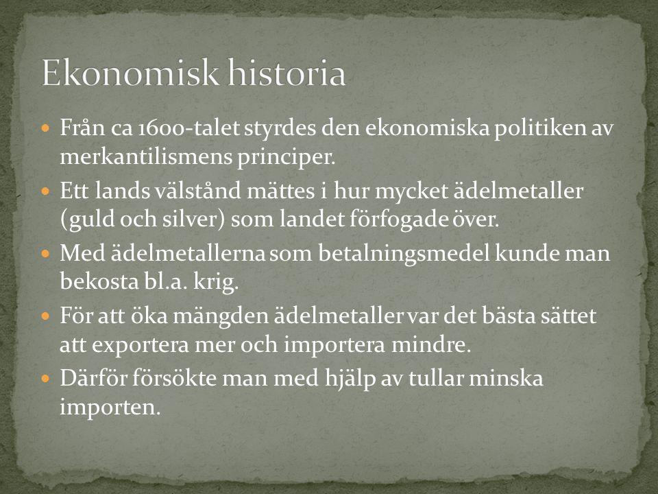 Ekonomisk historia Från ca 1600-talet styrdes den ekonomiska politiken av merkantilismens principer.