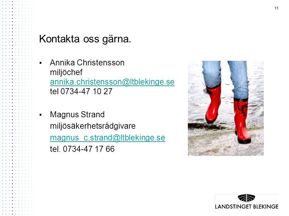 Kontakta oss gärna. Annika Christensson miljöchef annika.christensson@ltblekinge.se tel 0734-47 10 27.