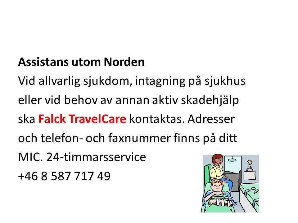 Assistans utom Norden Vid allvarlig sjukdom, intagning på sjukhus eller vid behov av annan aktiv skadehjälp ska Falck TravelCare kontaktas.