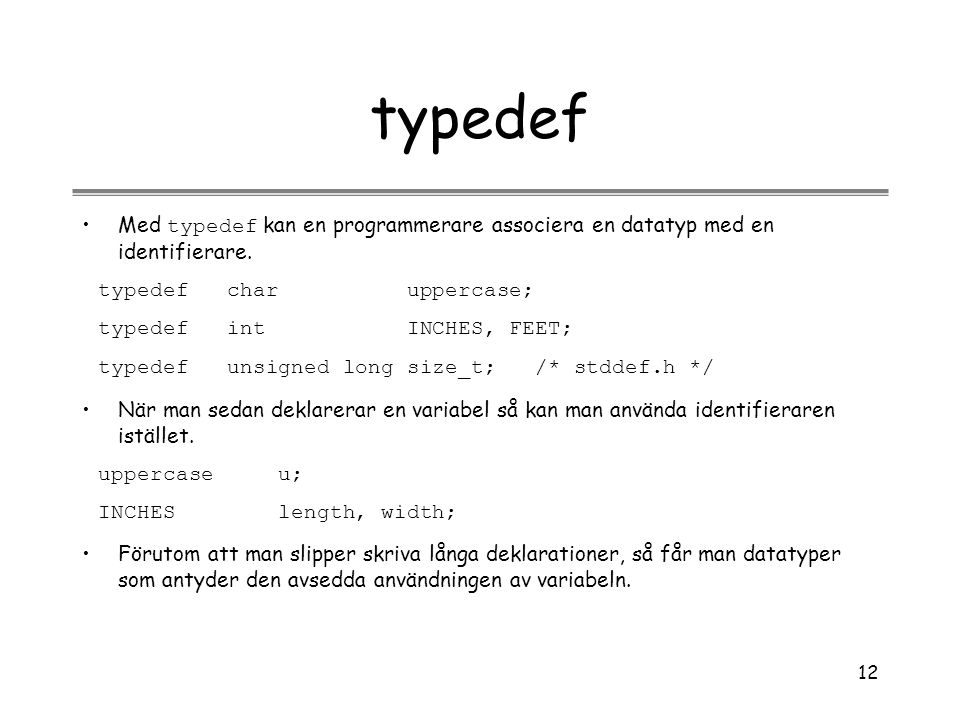 typedef Med typedef kan en programmerare associera en datatyp med en identifierare. typedef char uppercase;