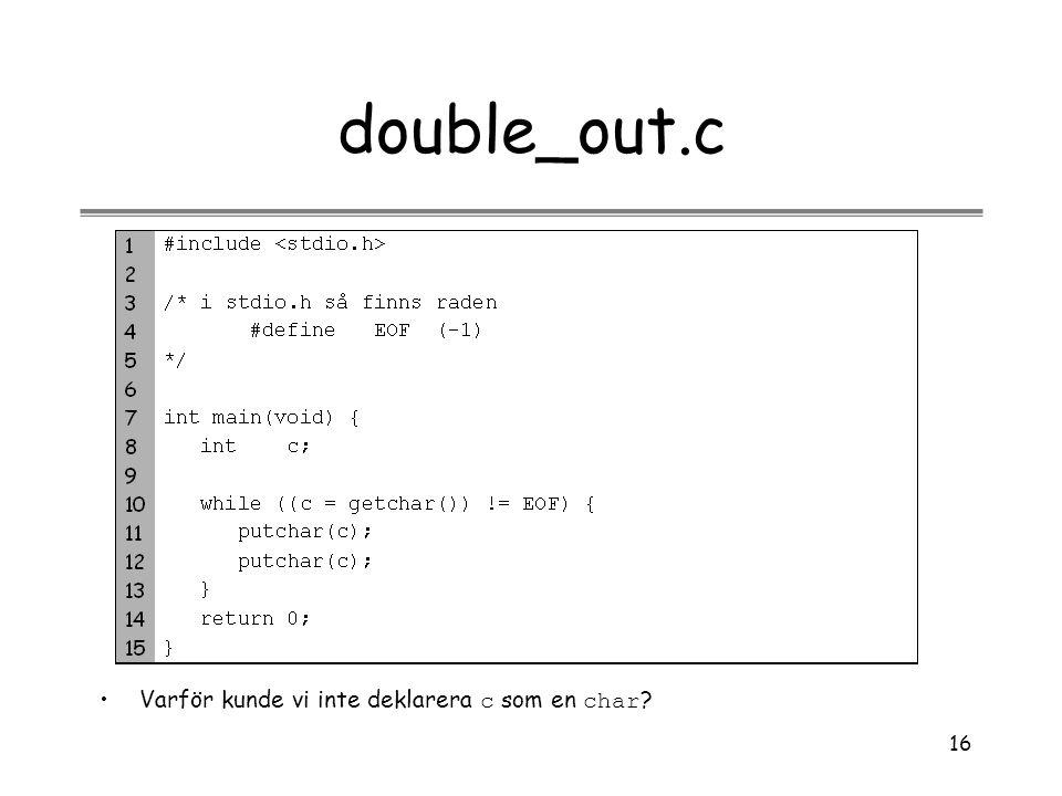 double_out.c Varför kunde vi inte deklarera c som en char
