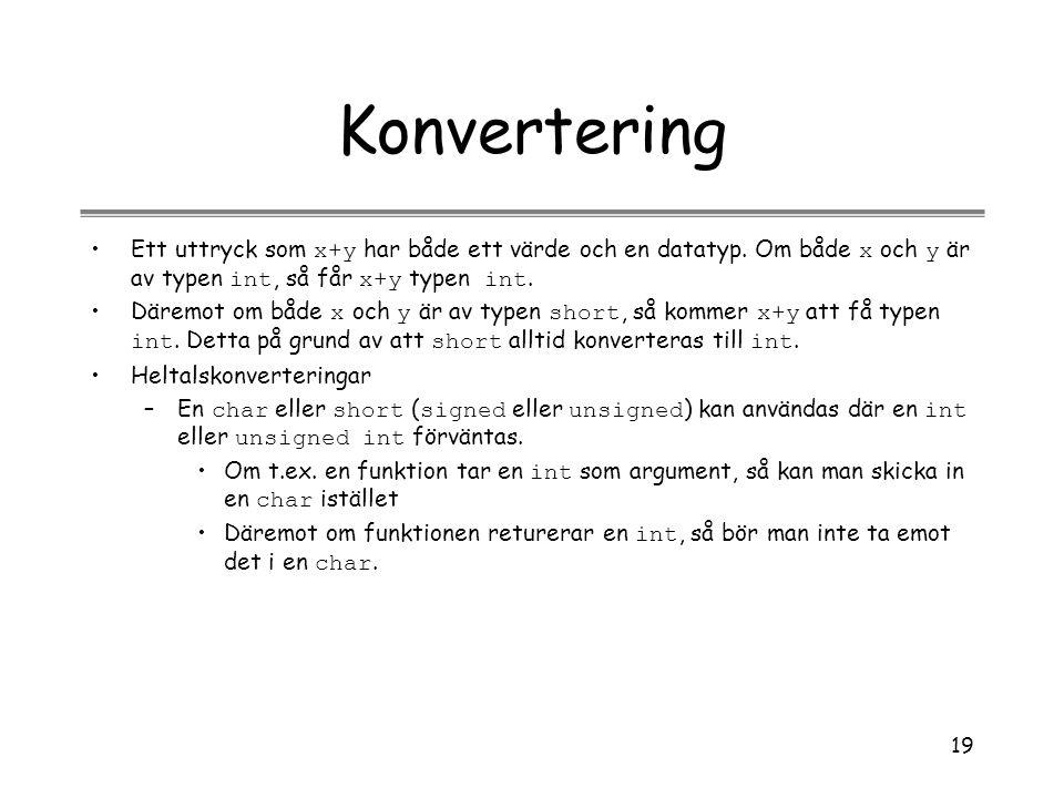 Konvertering Ett uttryck som x+y har både ett värde och en datatyp. Om både x och y är av typen int, så får x+y typen int.