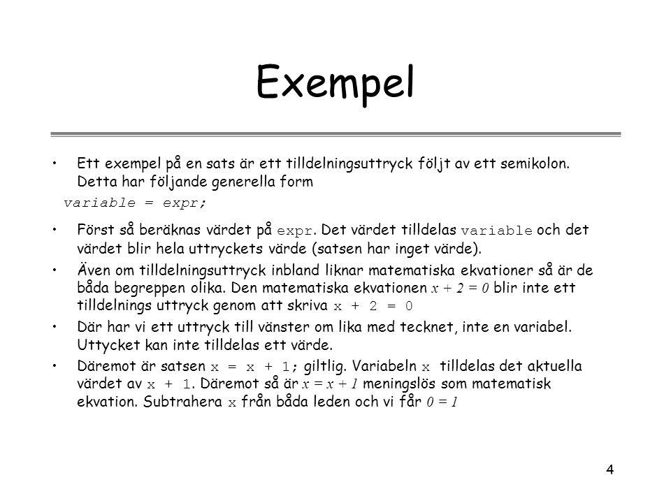 Exempel Ett exempel på en sats är ett tilldelningsuttryck följt av ett semikolon. Detta har följande generella form.