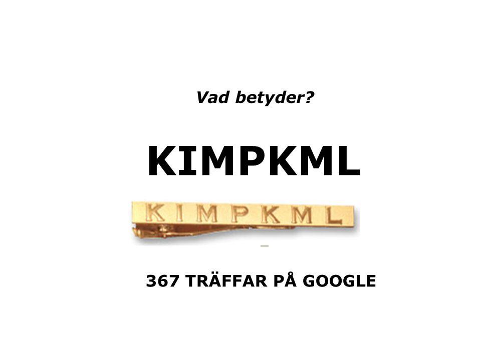 Vad betyder KIMPKML 367 TRÄFFAR PÅ GOOGLE
