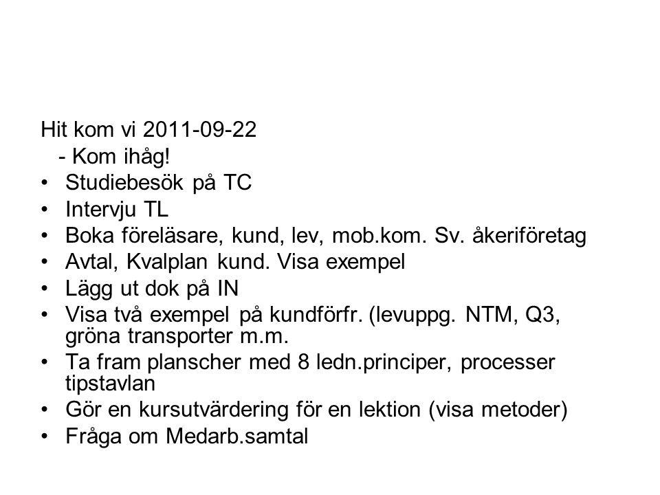 Hit kom vi 2011-09-22 - Kom ihåg! Studiebesök på TC. Intervju TL. Boka föreläsare, kund, lev, mob.kom. Sv. åkeriföretag.