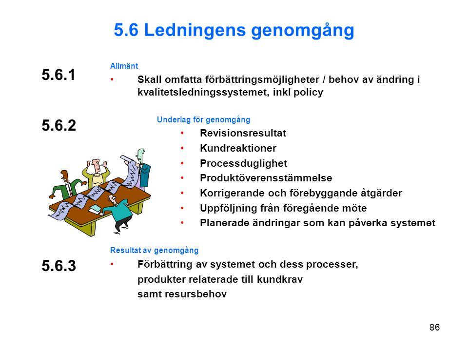 5.6 Ledningens genomgång Allmänt. Skall omfatta förbättringsmöjligheter / behov av ändring i kvalitetsledningssystemet, inkl policy.