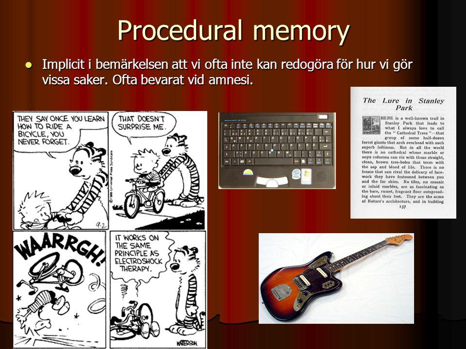 Procedural memory Implicit i bemärkelsen att vi ofta inte kan redogöra för hur vi gör vissa saker.