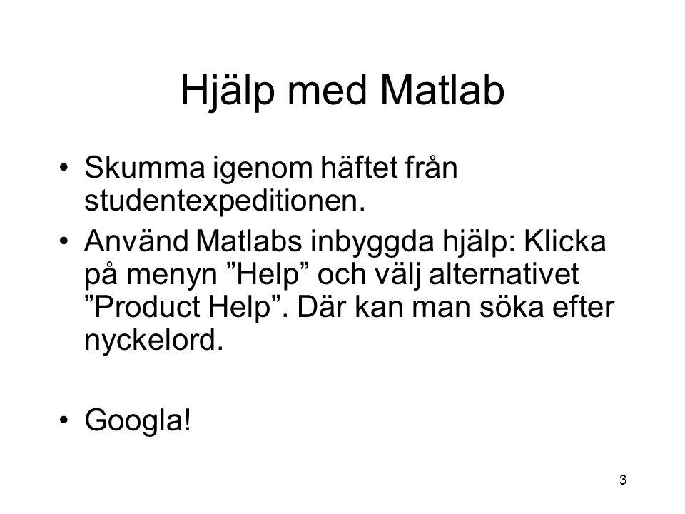 Hjälp med Matlab Skumma igenom häftet från studentexpeditionen.