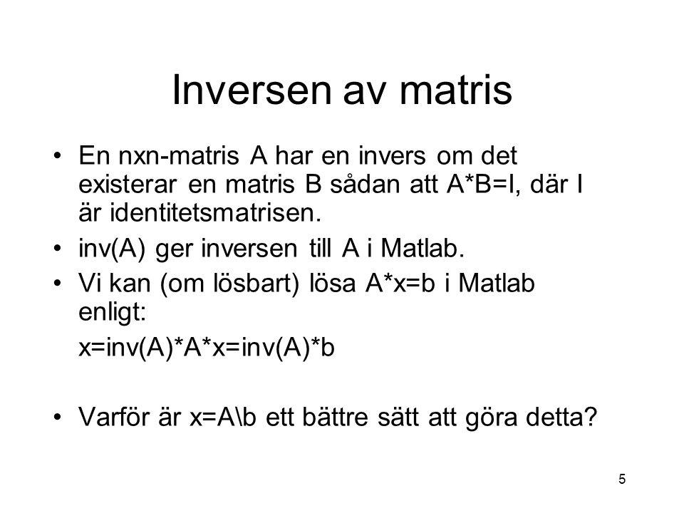Inversen av matris En nxn-matris A har en invers om det existerar en matris B sådan att A*B=I, där I är identitetsmatrisen.