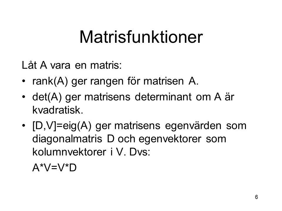 Matrisfunktioner Låt A vara en matris: