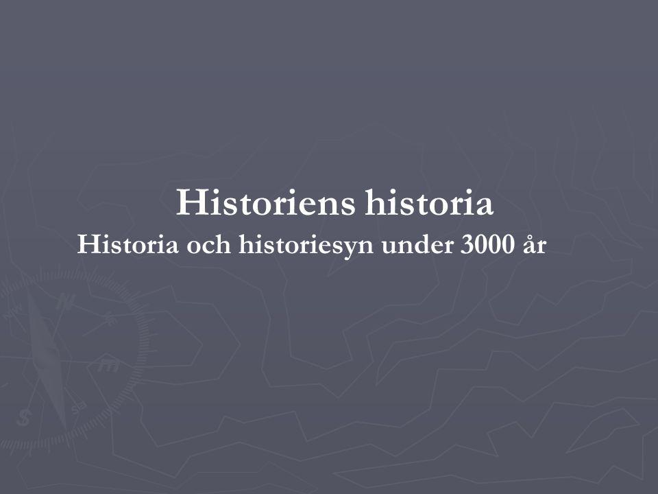 Historiens historia Historia och historiesyn under 3000 år