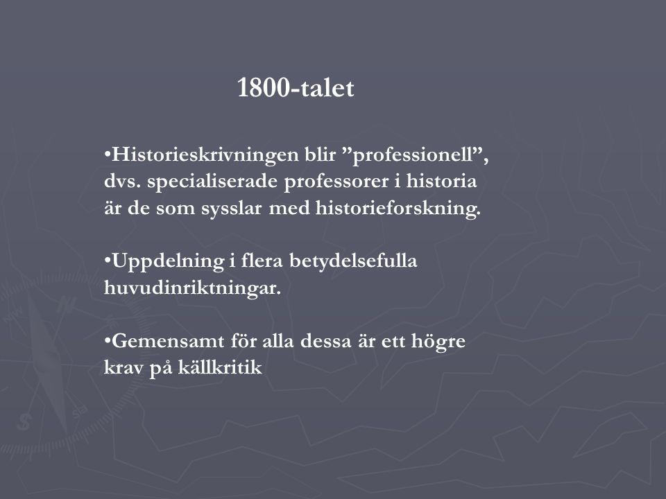1800-talet Historieskrivningen blir professionell , dvs. specialiserade professorer i historia är de som sysslar med historieforskning.