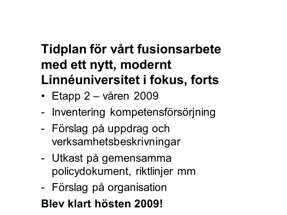 12-05-23 Tidplan för vårt fusionsarbete med ett nytt, modernt Linnéuniversitet i fokus, forts. Etapp 2 – våren 2009.