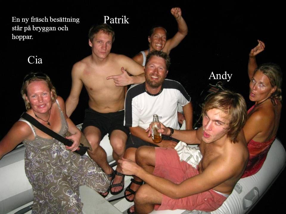 Patrik En ny fräsch besättning står på bryggan och hoppar. Cia Andy