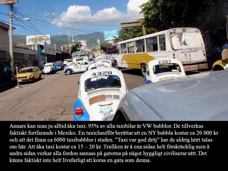 Annars kan man ju alltid åka taxi. 95% av alla taxibilar är VW bubblor