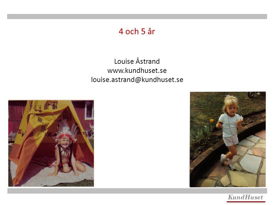 4 och 5 år Louise Åstrand www.kundhuset.se louise.astrand@kundhuset.se