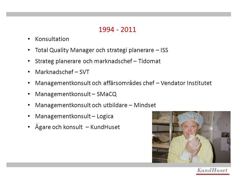 1994 - 2011 Konsultation. Total Quality Manager och strategi planerare – ISS. Strateg planerare och marknadschef – Tidomat.