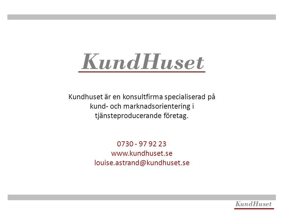 KundHuset Kundhuset är en konsultfirma specialiserad på kund- och marknadsorientering i tjänsteproducerande företag.