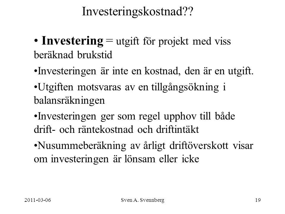 Investering = utgift för projekt med viss beräknad brukstid