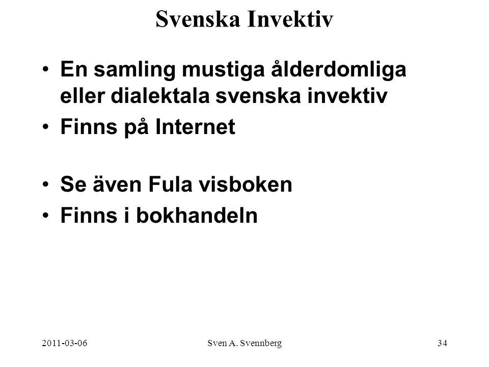 Svenska Invektiv En samling mustiga ålderdomliga eller dialektala svenska invektiv. Finns på Internet.