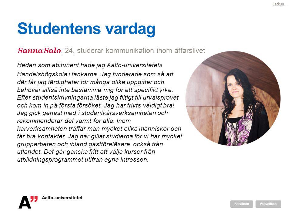 Jatkuu… Studentens vardag. Sanna Salo, 24, studerar kommunikation inom affarslivet. Redan som abiturient hade jag Aalto-universitetets.