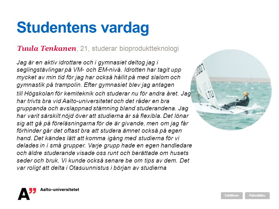 Studentens vardag Tuula Tenkanen, 21, studerar bioproduktteknologi