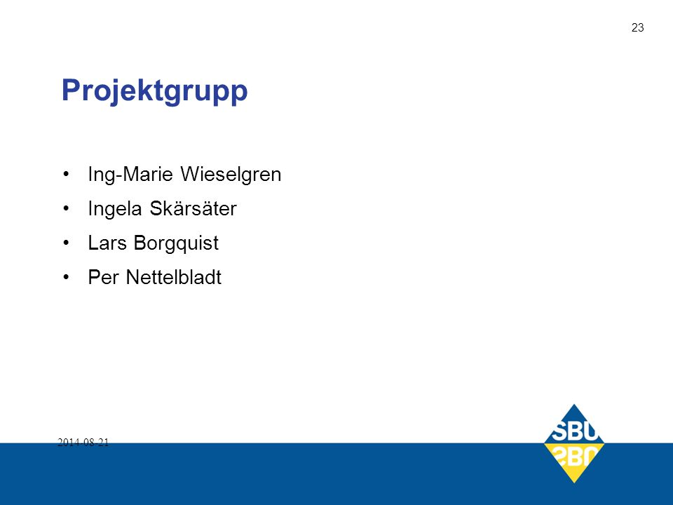 Projektgrupp Ing-Marie Wieselgren Ingela Skärsäter Lars Borgquist