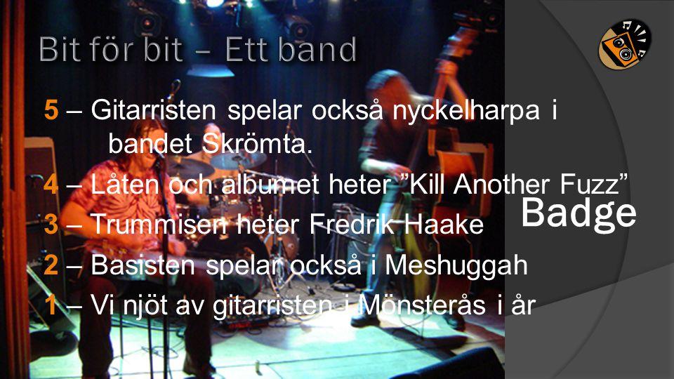 Badge Bit för bit – Ett band