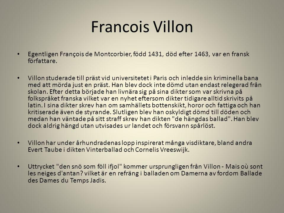 Francois Villon Egentligen François de Montcorbier, född 1431, död efter 1463, var en fransk författare.