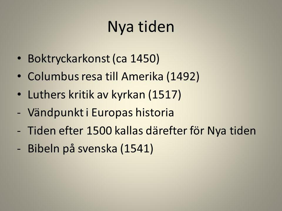 Nya tiden Boktryckarkonst (ca 1450) Columbus resa till Amerika (1492)