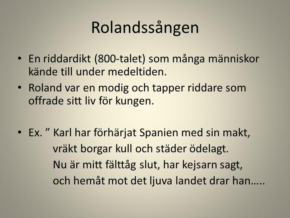 Rolandssången En riddardikt (800-talet) som många människor kände till under medeltiden.