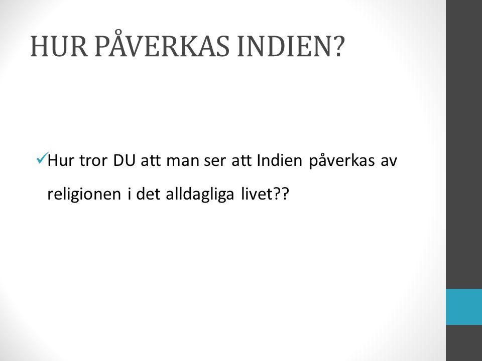 HUR PÅVERKAS INDIEN.