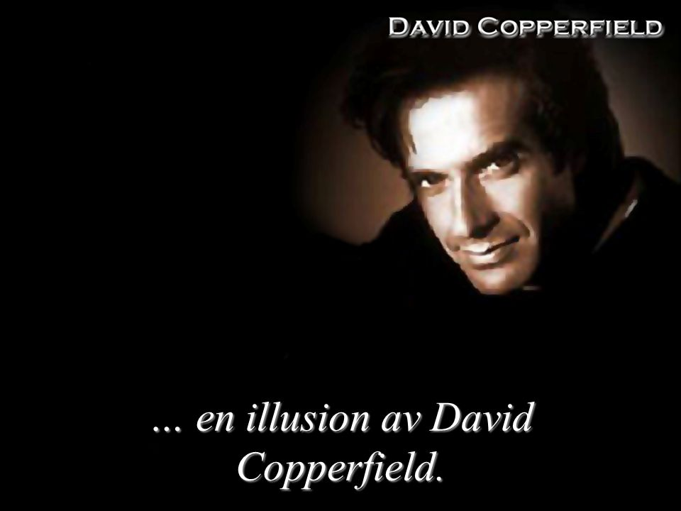 … en illusion av David Copperfield.