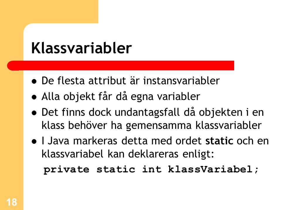 Klassvariabler De flesta attribut är instansvariabler