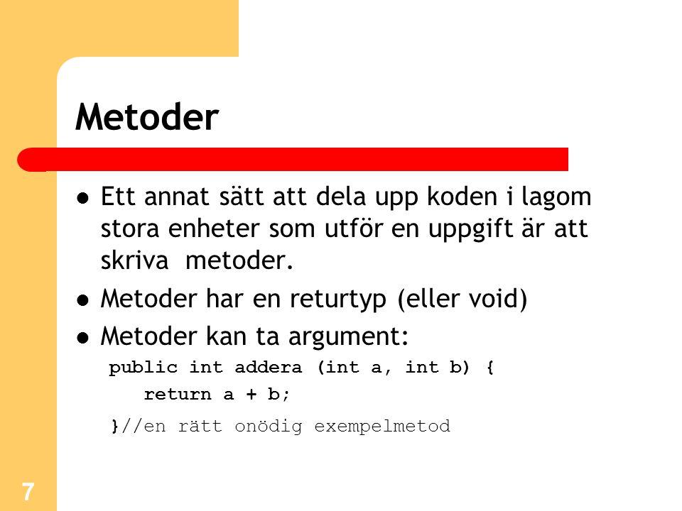 Metoder Ett annat sätt att dela upp koden i lagom stora enheter som utför en uppgift är att skriva metoder.