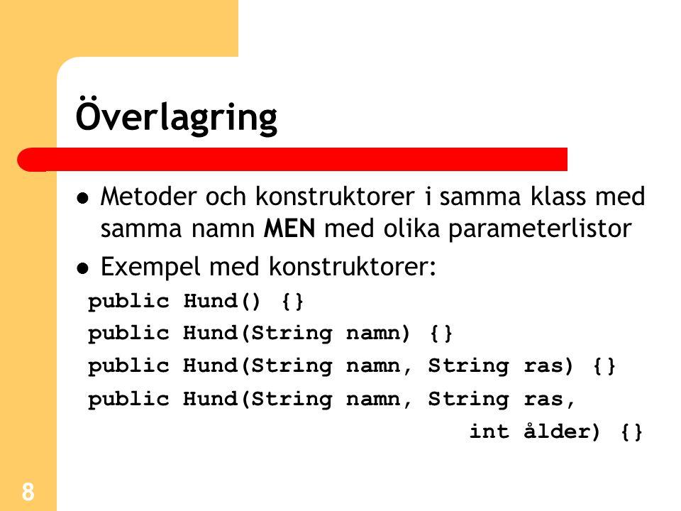 Överlagring Metoder och konstruktorer i samma klass med samma namn MEN med olika parameterlistor. Exempel med konstruktorer: