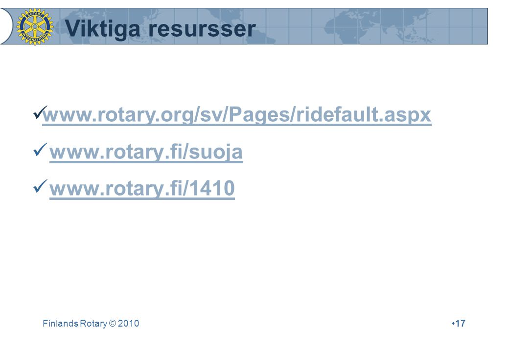 Viktiga resursser www.rotary.org/sv/Pages/ridefault.aspx