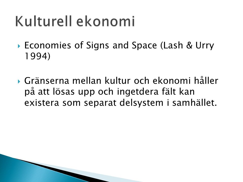 Kulturell ekonomi Economies of Signs and Space (Lash & Urry 1994)