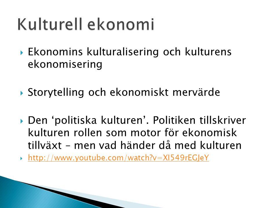 Kulturell ekonomi Ekonomins kulturalisering och kulturens ekonomisering. Storytelling och ekonomiskt mervärde.