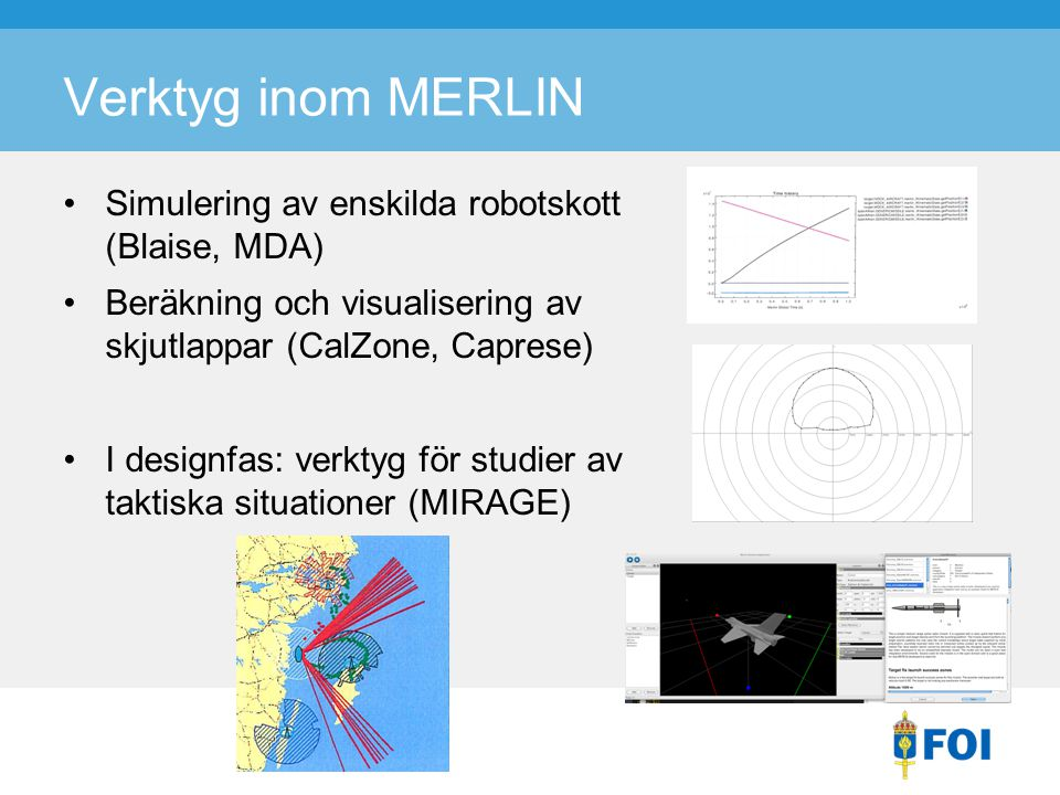 Verktyg inom MERLIN Simulering av enskilda robotskott (Blaise, MDA)